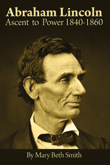 Abraham Lincoln: Ascent to Power 1840-1860, by Mary Beth Smith