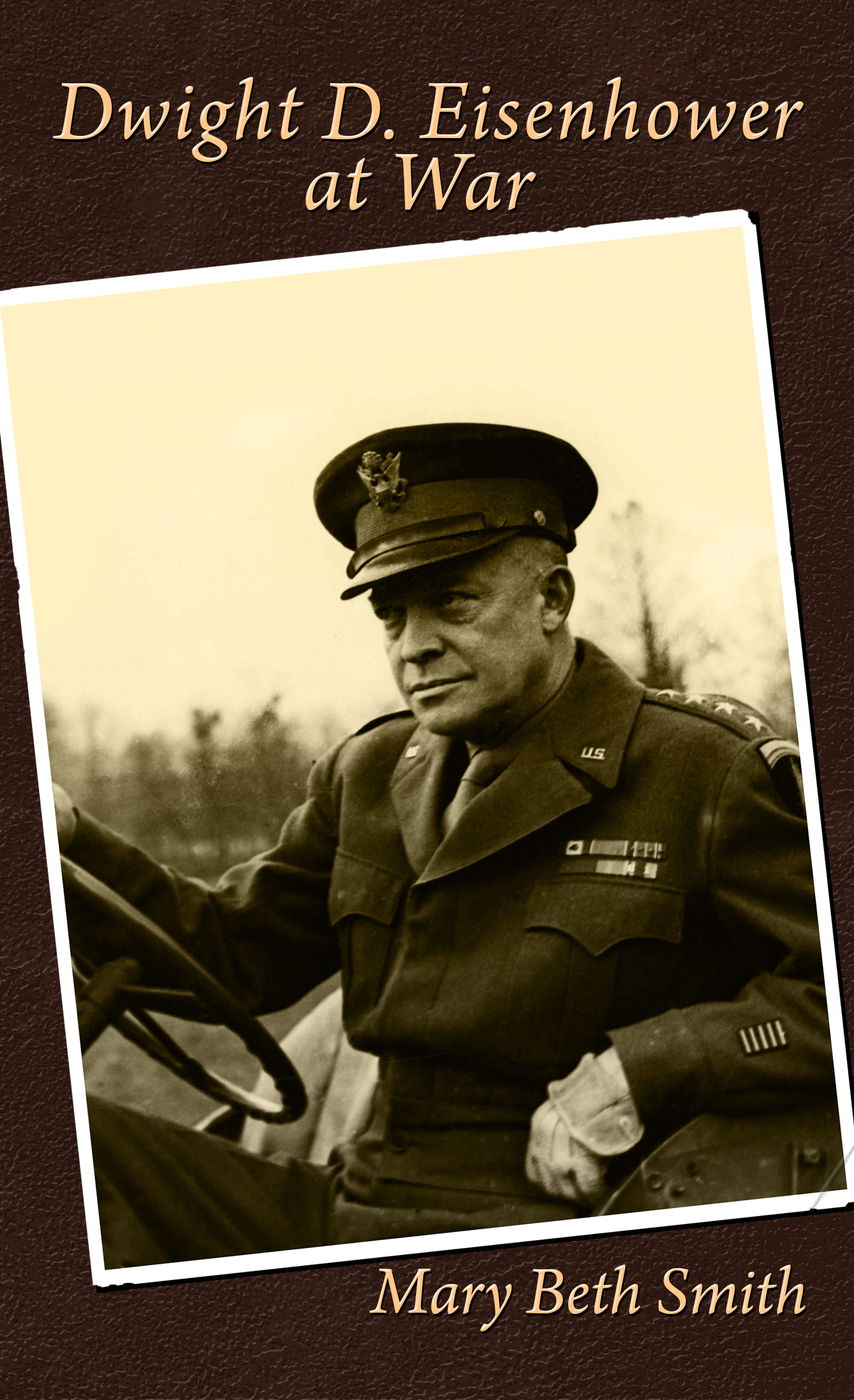 Dwight D. Eisenhower at War, by Mary E. Smith